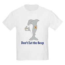 Don't Eat the Soup T-Shirt