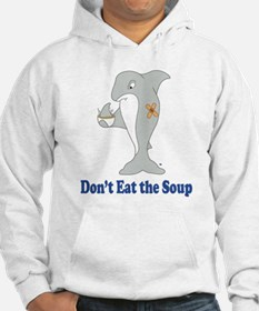 Don't Eat the Soup Hoodie