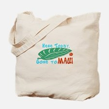 Here Today Gone to Maui Tote Bag