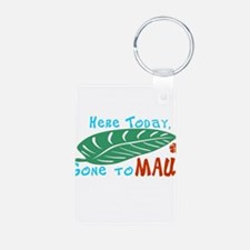 Here Today Gone to Maui Keychains