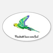 Parakeets Have More Fun Oval Decal