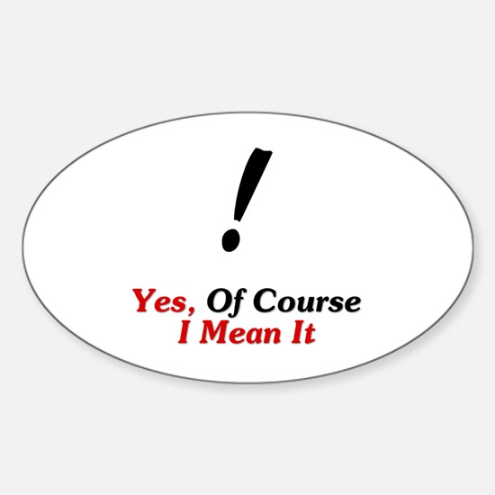 Yes, Of Course I Mean It! Sticker (Oval)