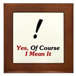 Yes, Of Course I Mean It! Framed Tile
