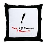 Yes, Of Course I Mean It! Throw Pillow