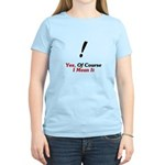 Yes, Of Course I Mean It! Women's Light T-Shirt