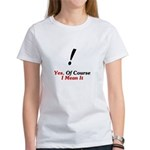 Yes, Of Course I Mean It! Women's T-Shirt
