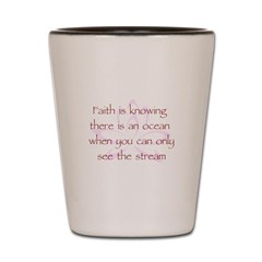 Faith is Knowing V1 Shot Glass