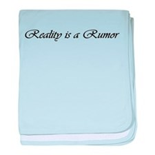 Reality is a Rumor baby blanket
