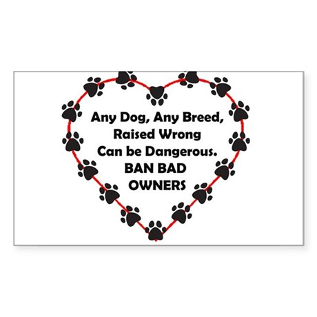 Any breed can be dangerous. Ban bad owners Sticker