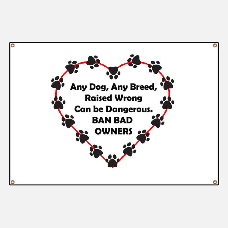 Any breed can be dangerous. Ban bad owners Banner