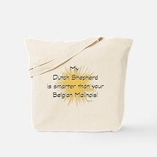 My Dutch Shepherd is smarter Tote Bag