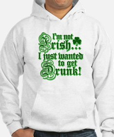 I`m not irish I just wanted to get drunk Hoodie