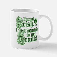 I`m not irish I just wanted to get drunk Mug