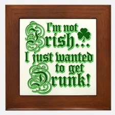 I`m not irish I just wanted to get drunk Framed Ti