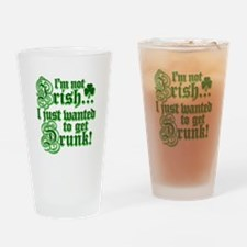 I`m not irish I just wanted to get drunk Drinking