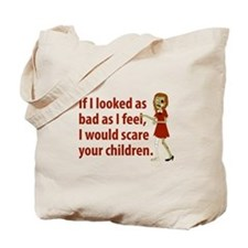If I Looked As Bad As I Feel Tote Bag