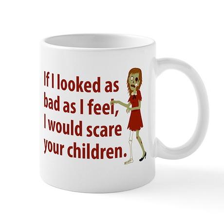 If I Looked As Bad As I Feel Mug