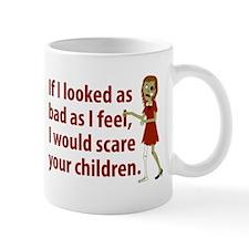 If I Looked As Bad As I Feel Small Mug