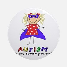 Autism Is My Super Power! Ornament (Round)