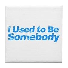I Used to Be Somebody Tile Coaster