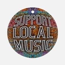 Support Local Music Round Ornament