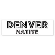 Denver Native Bumper Bumper Sticker