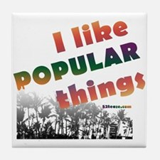 I Like Popular Things Sarcastic Tile Coaster