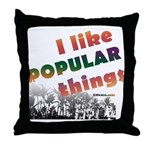 I Like Popular Things Sarcastic Throw Pillow