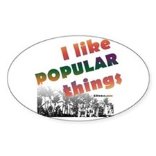I Like Popular Things Sarcastic Oval Decal