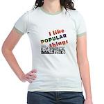 I Like Popular Things Sarcastic Jr. Ringer T-Shirt