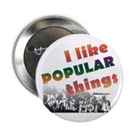 "I Like Popular Things Sarcastic 2.25"" Button (10 p"