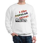 I Like Popular Things Sarcastic Sweatshirt