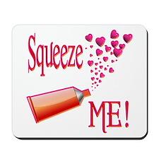 Squeeze Me Mousepad