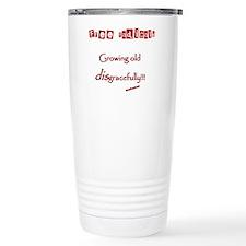 FR Growing old disgracefully Travel Mug