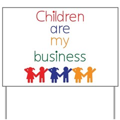 Children are my business Yard Sign