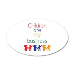 Children are my business 22x14 Oval Wall Peel