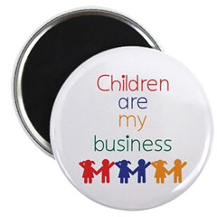 """Children are my business 2.25"""" Magnet (100 pa"""