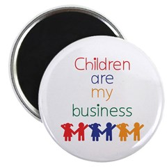 """Children are my business 2.25"""" Magnet (10 pac"""