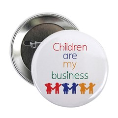 "Children are my business 2.25"" Button"