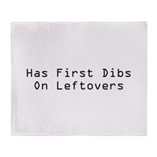 Has First Dibs On Leftovers Throw Blanket