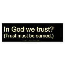 """""""In God We Trust?"""" Bumper Sticker"""