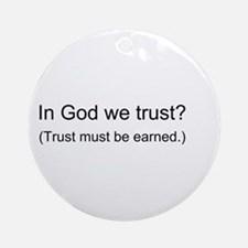 """In God We Trust?"" Ornament (Round)"