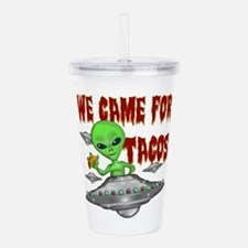 WE CAME FOR THE TACOS Acrylic Double-wall Tumbler