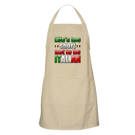 Life's Too Short not to be Italian Apron