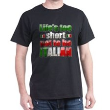 Life's too short not to be Italian T-Shirt