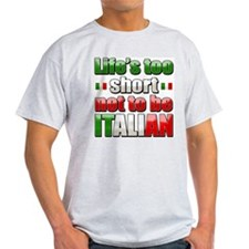 Life's too short not to be Italian Ash grey TShirt