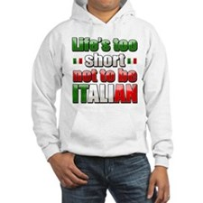 Life's too short not to be Italian Hoodie