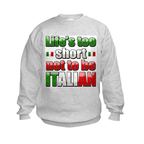 Life's too short not to be Italian Kids Sweatshirt