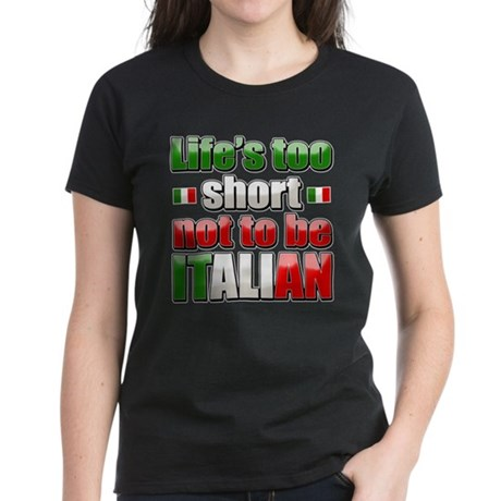 Life's too short not to be Italian Women's Dark T-