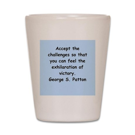 george s patton quotes Shot Glass